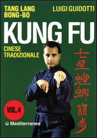 Kung fu tradizionale cinese. Vol. 4: Tang lang bong-bo.