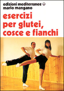 Foto Cover di Esercizi per i glutei, cosce e fianchi, Libro di Mario Mangano, edito da Edizioni Mediterranee