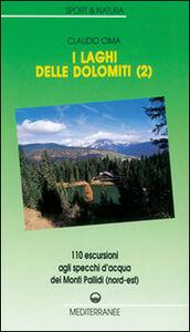 Libro I laghi delle Dolomiti. Vol. 2: 110 escursioni agli specchi d'Acqua dei Monti Pallidi (Nord-est). Claudio Cima
