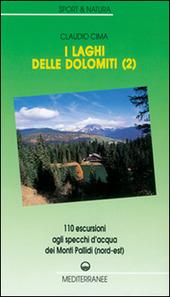 I laghi delle Dolomiti. Vol. 2: 110 escursioni agli specchi d'Acqua dei Monti Pallidi (Nord-est).