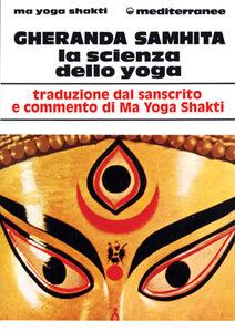 Libro Gheranda samhita. La scienza dello yoga Ma Yoga Shakti