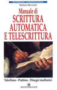 Libro Manuale di scrittura automatica e di telescrittura. Tabellone, piattino, disegno automatico Stefano Beverini