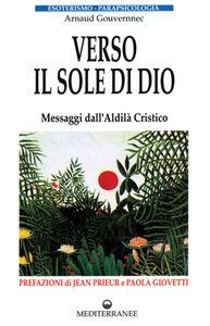 Libro Verso il sole di Dio. Messaggi dall'aldilà cristico Arnaud Gouvernec