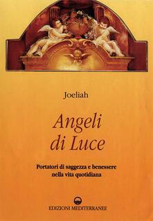 Angeli di luce. Portatori di saggezza nella vita quotidiana