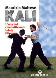 Libro Kali. L'arte del combattimento totale filippino Maurizio Maltese