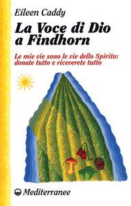 Foto Cover di La voce di Dio a Findhorn, Libro di Eileen Caddy, edito da Edizioni Mediterranee