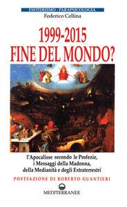 Foto Cover di 1999-2015: fine del mondo?, Libro di Federico Cellina, edito da Edizioni Mediterranee