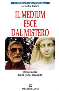 Foto Cover di Il medium esce dal mistero, Libro di Demofilo Fidani, edito da Edizioni Mediterranee