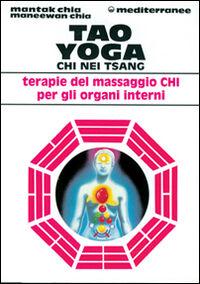 Tao yoga. Chi Nei Tsang. Terapie del massaggio Chi per gli organi interni