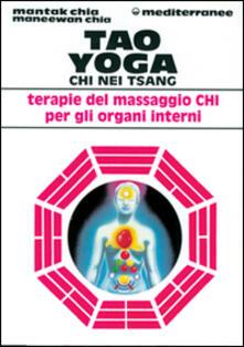 Tao yoga. Chi Nei Tsang. Terapie del massaggio Chi per gli organi interni - Mantak Chia,Maneewan Chia - copertina