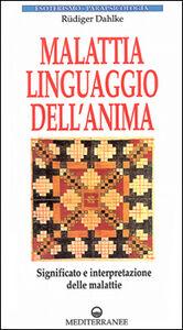 Libro Malattia, linguaggio dell'anima. Significato e interpretazione delle malattie Rüdiger Dahlke