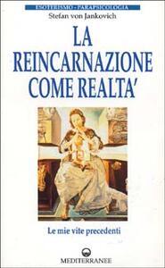 La reincarnazione come realtà. Le mie vite precedenti