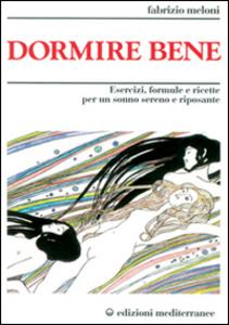 Libro Dormire bene. Esercizi, formule e ricette per un sonno sereno e riposante Fabrizio Meloni