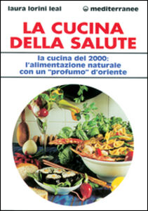 Libro La cucina della salute. La cucina del 2000: l'alimentazione naturale con un «Profumo» d'Oriente Laura Lorini