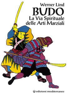 Libro Budo. La via spirituale delle arti marziali Werner Lind