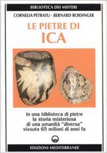Libro Le pietre di Ica. In una biblioteca di pietre la storia misteriosa di una «Umanità diversa» vissuta 65 milioni di anni fa Cornelia Petratu , Bernard Roidinger