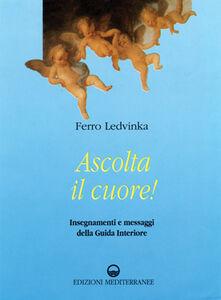 Libro Ascolta il cuore! Insegnamenti e messaggi della guida interiore Ferruccio Ledvinka