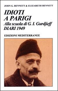 Idioti a Parigi. Alla scuola di G. I. Gurdjieff. Diari 1949