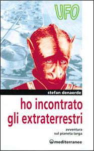 Libro Ho incontrato gli extraterrestri. Avventura sul pianeta Jarga Stefan Denaerde