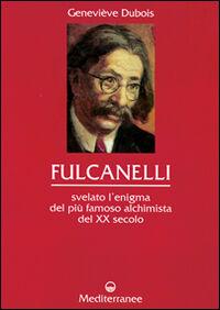 Fulcanelli. Svelato l'enigma del più famoso alchimista del XX secolo