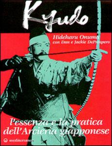 Libro Kyudo. L'essenza e la pratica dell'arcieria giapponese Hideharu Onuma , Dan De Prospero , Jackie De Prospero