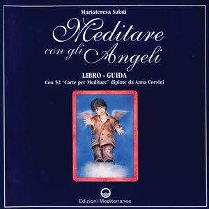 Foto Cover di Meditare con gli angeli. Libro-guida con 52 «Carte per meditare», Libro di Mariateresa Salati, edito da Edizioni Mediterranee