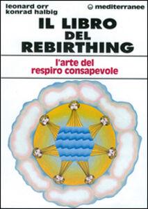 Foto Cover di Il libro del rebirthing. L'arte del respiro consapevole, Libro di Leonard Orr,Konrad Halbig, edito da Edizioni Mediterranee