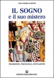 Libro Il sogno e il suo mistero. Tradizione, psicologia, divinazione Anna M. Partini