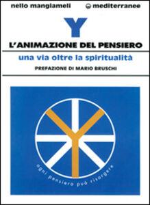 Foto Cover di L' animazione del pensiero. Una via oltre la spiritualità, Libro di Nello Mangiameli, edito da Edizioni Mediterranee