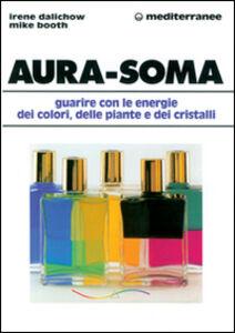 Libro Aura-soma. Guarire con l'energia dei colori, delle piante e dei cristalli Irene Dalichow , Mike Booth