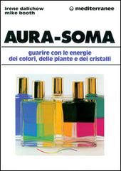Aura-soma. Guarire con l'energia dei colori, delle piante e dei cristalli