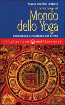 Iniziazione al mondo dello yoga. Conoscenza e coscienza del divino.pdf