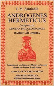 Libro Androgenes hermeticus composto da Minera Philosophorum e Radius ab Umbra. Completato da un dialogo tra maestro e discepolo che descrive l'intera grande opera Francesco M. Santinelli