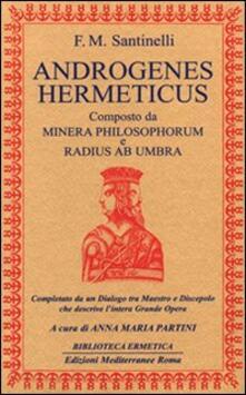 Androgenes hermeticus composto da Minera Philosophorum e Radius ab Umbra. Completato da un dialogo tra maestro e discepolo che descrive l'intera grande opera - Francesco M. Santinelli - copertina