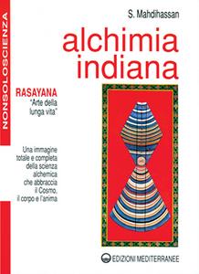 Libro Alchimia indiana. Rasayana. Arte della lunga vita S. Mahdihassan