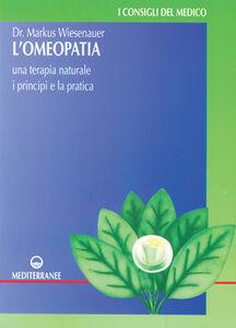 Foto Cover di L' omeopatia. Una terapia naturale. I principi e la pratica, Libro di Markus Wiesenauer, edito da Edizioni Mediterranee