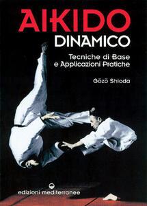 Aikido dinamico. Tecniche di base e applicazioni pratiche