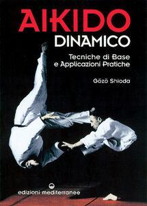 Libro Aikido dinamico. Tecniche di base e applicazioni pratiche Gozo Shioda