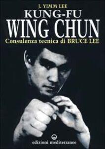Foto Cover di Kung fu wing chun. L'arte dell'autodifesa cinese, Libro di Lee J. Yimm, edito da Edizioni Mediterranee