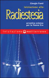 Libro Iniziazione alla radiestesia. Un'antica scienza per la nuova era Giorgio Fanti