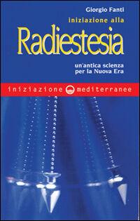 Iniziazione alla radiestesia. Un'antica scienza per la nuova era