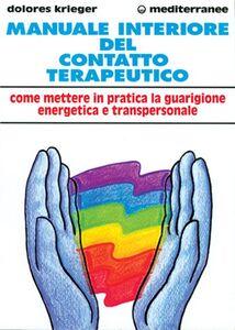 Manuale interiore del contatto terapeutico. Come mettere in pratica la guarigione energetica e transpersonale