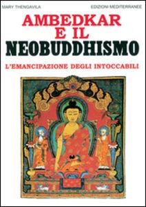 Libro Ambedkar e il neobuddhismo. L'emancipazione degli intoccabili Mary Thengavila