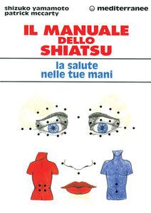 Libro Il manuale dello shiatsu. La salute nelle tue mani Shizuko Yamamoto , Patrick McCarty