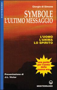 Libro Symbole: l'ultimo messaggio. L'uomo, l'anima, lo spirito Giorgio Di Simone