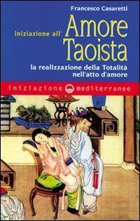 Iniziazione all'amore taoista. La realizzazione della totalità nell'atto dell'amore