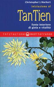Libro Iniziazione al tan-tien. Fonte interiore di gioia e vitalità Christopher J. Markert