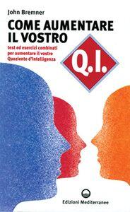 Libro Come aumentare il vostro QI. Test ed esercizi combinati per aumentare il vostro quoziente d'intelligenza J. Gavin Bremner
