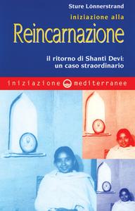 Libro Iniziazione alla reincarnazione. Il ritorno di Shanti Devi: un caso straordinario Stüre Lönnerstrand