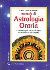 Libro Manuale di astrologia oraria. L'oroscopo immediato: domande e risposte Erik Van Slooten